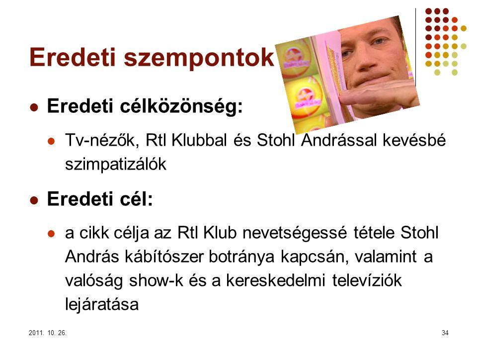 2011. 10. 26.34 Eredeti szempontok Eredeti célközönség: Tv-nézők, Rtl Klubbal és Stohl Andrással kevésbé szimpatizálók Eredeti cél: a cikk célja az Rt