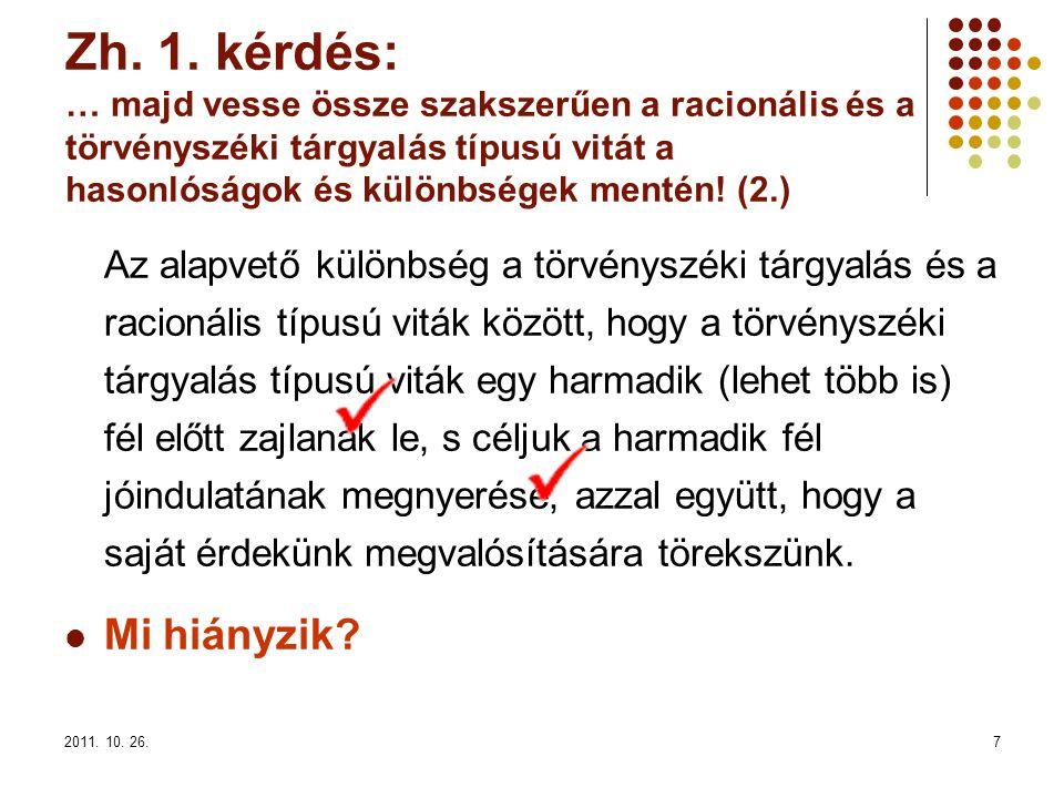 2011. 10. 26.7 Zh. 1. kérdés: … majd vesse össze szakszerűen a racionális és a törvényszéki tárgyalás típusú vitát a hasonlóságok és különbségek menté