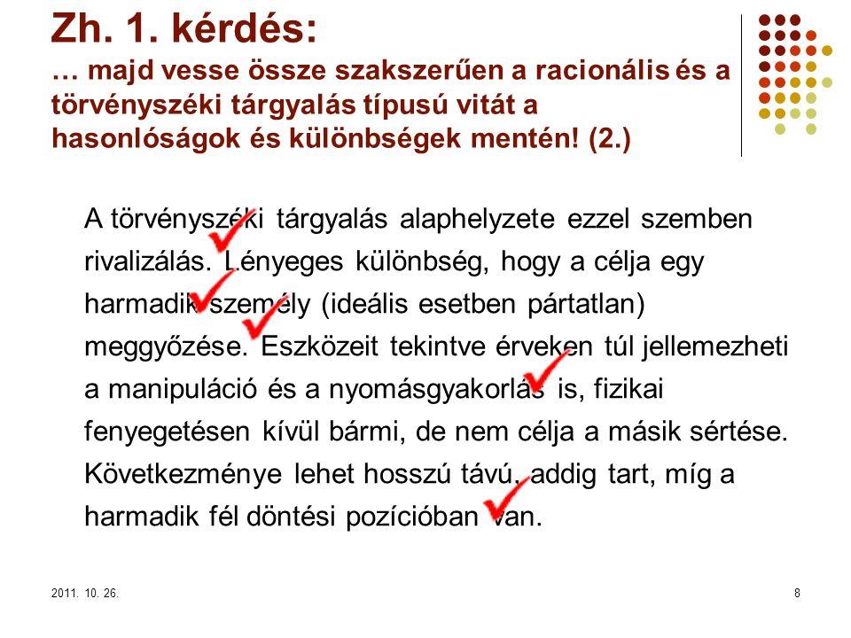 2011.10. 26.39 Elvárások 1. Konklúzió, főbb premisszák, implicit premisszák (nem kell ágrajz…) 2.