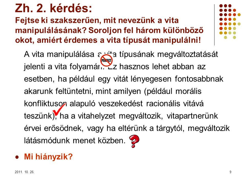 2011. 10. 26.9 Zh. 2. kérdés: Fejtse ki szakszerűen, mit nevezünk a vita manipulálásának? Soroljon fel három különböző okot, amiért érdemes a vita típ