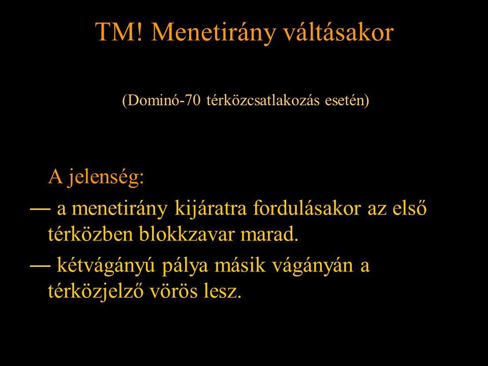 TM! Menetirány váltásakor Rétlaki Győző: Földelési rendszer TM! Menetirány váltásakor A jelenség: ― a menetirány kijáratra fordulásakor az első térköz