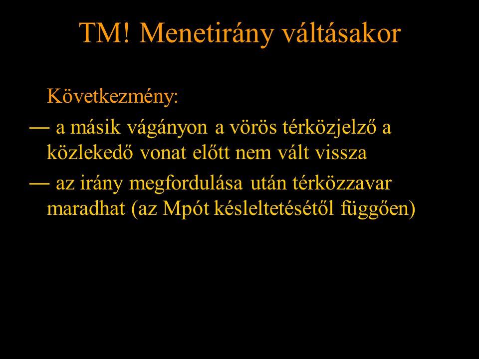 TM! Menetirány váltásakor Rétlaki Győző: Földelési rendszer TM! Menetirány váltásakor Következmény: ― a másik vágányon a vörös térközjelző a közlekedő