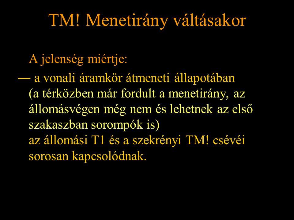 TM! Menetirány váltásakor Rétlaki Győző: Földelési rendszer TM! Menetirány váltásakor A jelenség miértje: ― a vonali áramkör átmeneti állapotában (a t