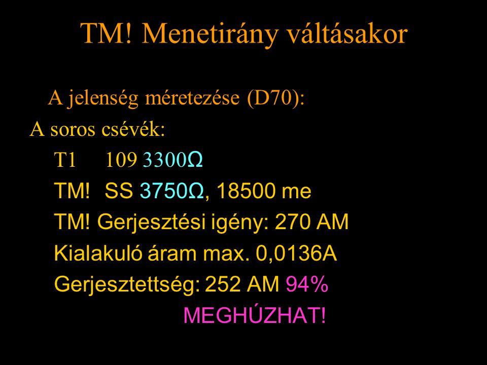 TM! Menetirány váltásakor Rétlaki Győző: Földelési rendszer TM! Menetirány váltásakor A jelenség méretezése (D70): A soros csévék: T1 109 3300 Ω TM! S