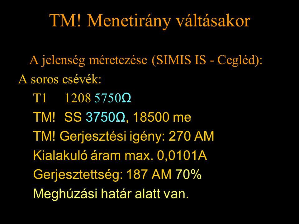 TM! Menetirány váltásakor Rétlaki Győző: Földelési rendszer TM! Menetirány váltásakor A jelenség méretezése (SIMIS IS - Cegléd): A soros csévék: T1 12