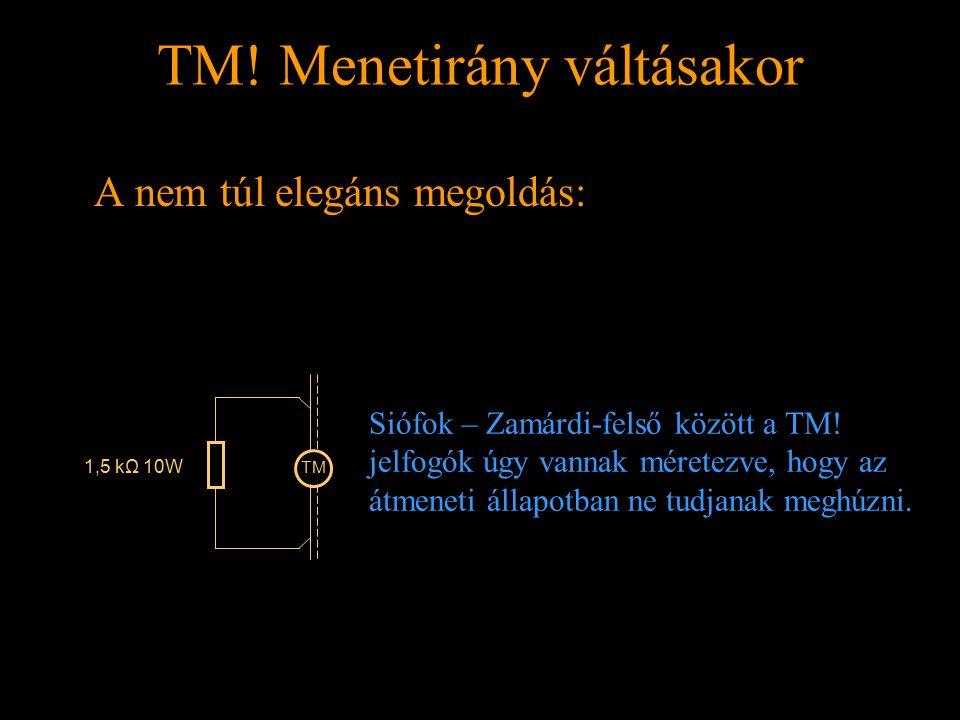 TM! Menetirány váltásakor Rétlaki Győző: Földelési rendszer TM! Menetirány váltásakor A nem túl elegáns megoldás: I TM 1,5 kΩ 10W Siófok – Zamárdi-fel
