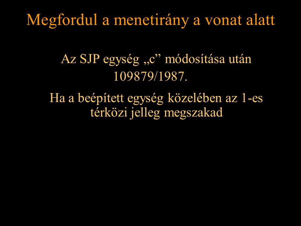 """Rétlaki Győző: Földelési rendszer Megfordul a menetirány a vonat alatt Az SJP egység """"c"""" módosítása után 109879/1987. Ha a beépített egység közelében"""