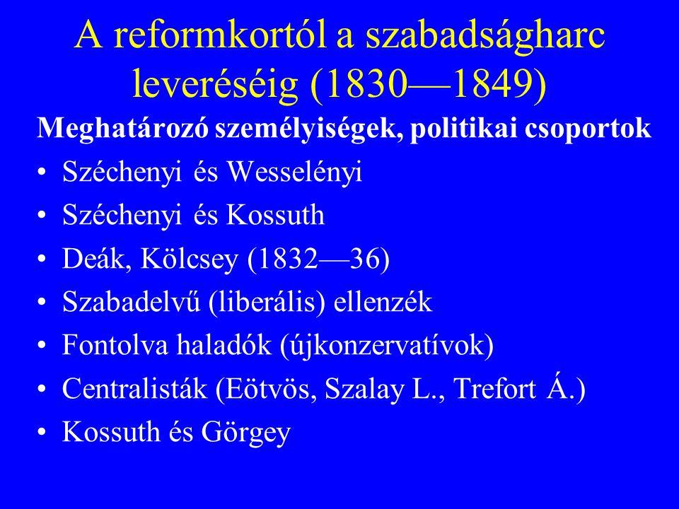 A reformkortól a szabadságharc leveréséig (1830—1849) Meghatározó személyiségek, politikai csoportok Széchenyi és Wesselényi Széchenyi és Kossuth Deák