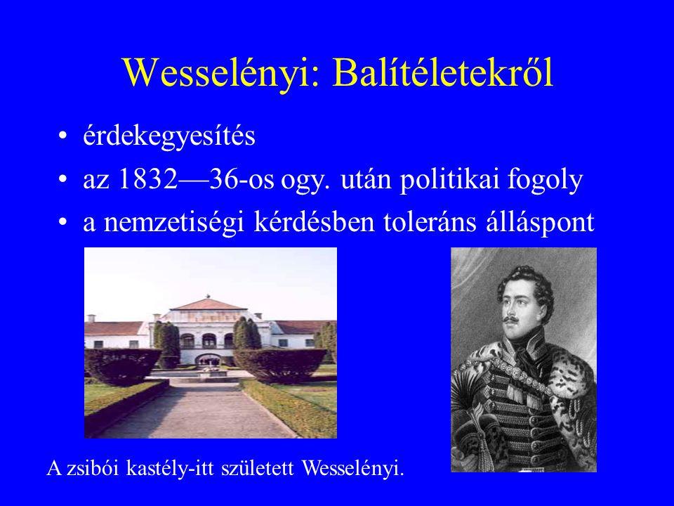 Wesselényi: Balítéletekről érdekegyesítés az 1832—36-os ogy. után politikai fogoly a nemzetiségi kérdésben toleráns álláspont A zsibói kastély-itt szü