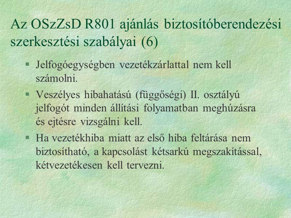 Az OSzZsD R801 ajánlás biztosítóberendezési szerkesztési szabályai (6) §Jelfogóegységben vezetékzárlattal nem kell számolni. §Veszélyes hibahatású (fü