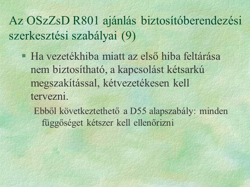 Az OSzZsD R801 ajánlás biztosítóberendezési szerkesztési szabályai (9) §Ha vezetékhiba miatt az első hiba feltárása nem biztosítható, a kapcsolást kétsarkú megszakítással, kétvezetékesen kell tervezni.