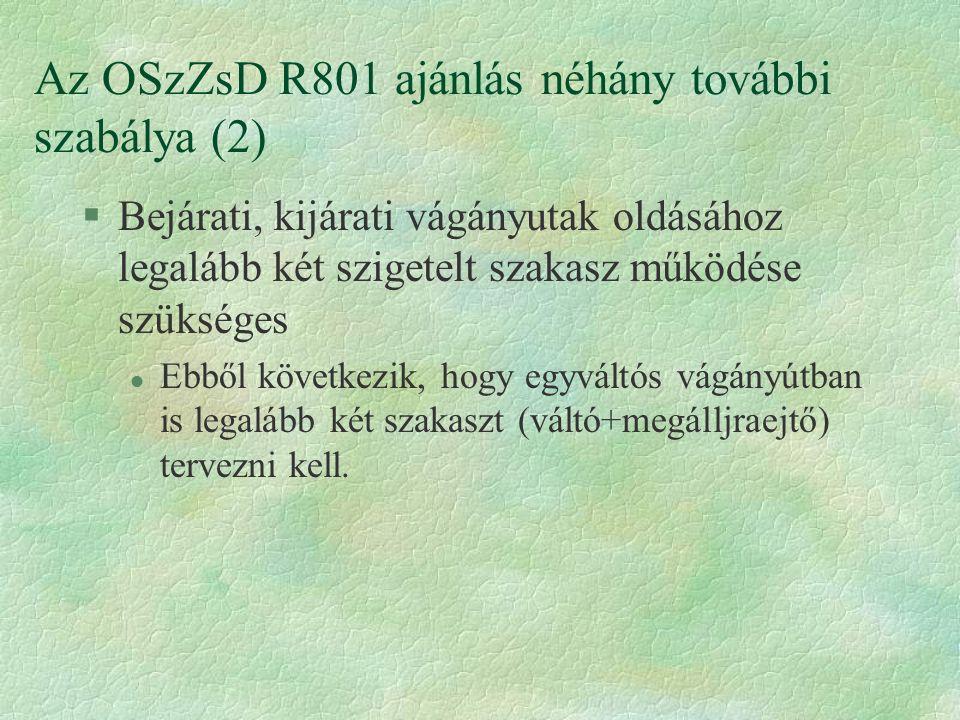 Az OSzZsD R801 ajánlás néhány további szabálya (2) §Bejárati, kijárati vágányutak oldásához legalább két szigetelt szakasz működése szükséges l Ebből