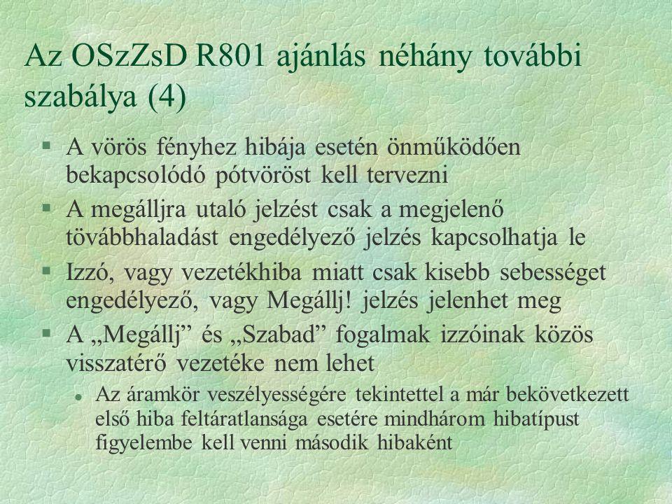 Az OSzZsD R801 ajánlás néhány további szabálya (4) §A vörös fényhez hibája esetén önműködően bekapcsolódó pótvöröst kell tervezni §A megálljra utaló j