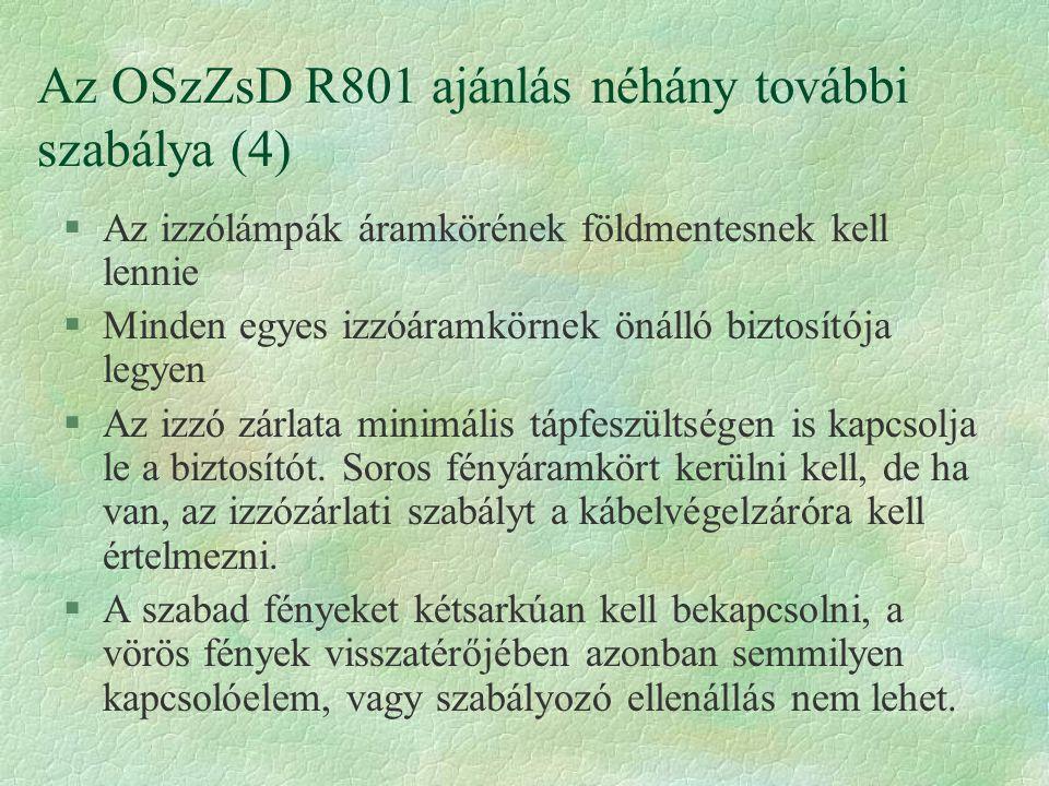 Az OSzZsD R801 ajánlás néhány további szabálya (4) §Az izzólámpák áramkörének földmentesnek kell lennie §Minden egyes izzóáramkörnek önálló biztosítója legyen §Az izzó zárlata minimális tápfeszültségen is kapcsolja le a biztosítót.