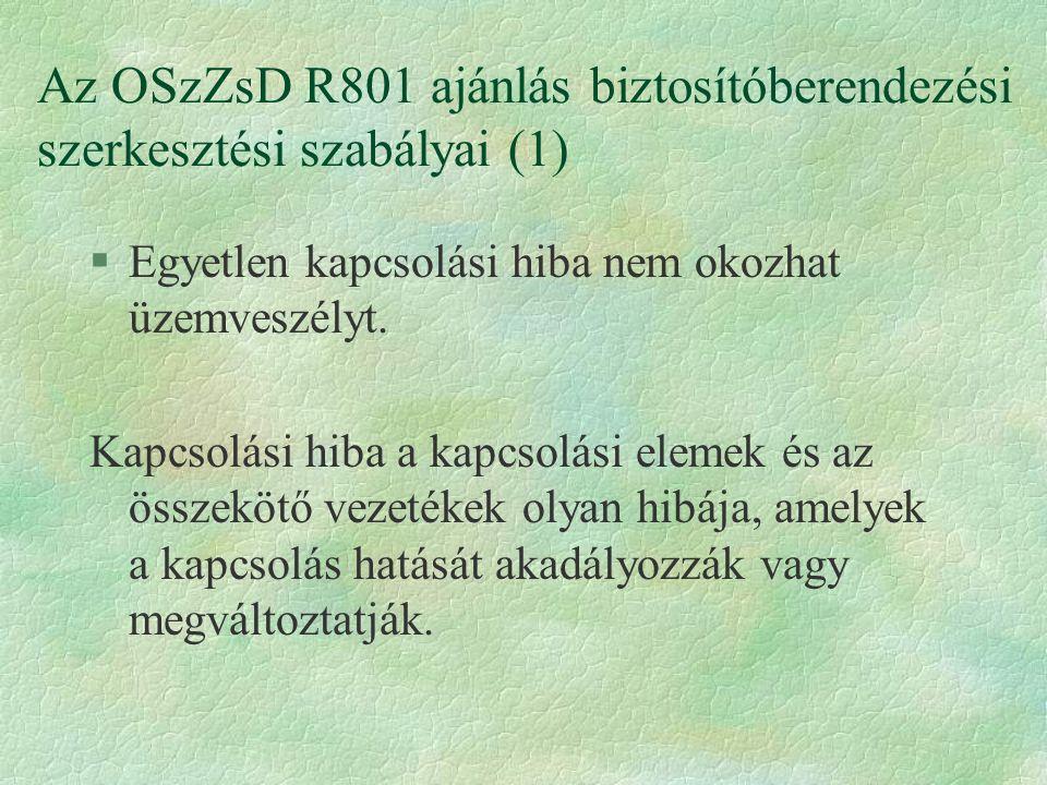 Az OSzZsD R801 ajánlás biztosítóberendezési szerkesztési szabályai (1) §Egyetlen kapcsolási hiba nem okozhat üzemveszélyt. Kapcsolási hiba a kapcsolás