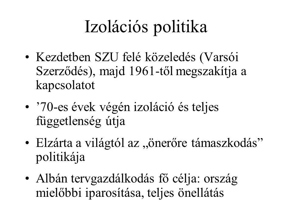 """Izolációs politika Kezdetben SZU felé közeledés (Varsói Szerződés), majd 1961-től megszakítja a kapcsolatot '70-es évek végén izoláció és teljes függetlenség útja Elzárta a világtól az """"önerőre támaszkodás politikája Albán tervgazdálkodás fő célja: ország mielőbbi iparosítása, teljes önellátás"""