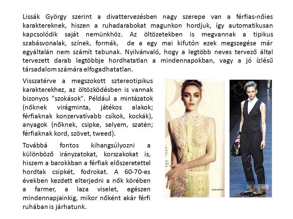 Lissák György szerint a divattervezésben nagy szerepe van a férfias-nőies karaktereknek, hiszen a ruhadarabokat magunkon hordjuk, így automatikusan kapcsolódik saját nemünkhöz.