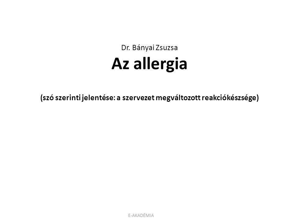 E-AKADÉMIA Dr. Bányai Zsuzsa Az allergia (szó szerinti jelentése: a szervezet megváltozott reakciókészsége)