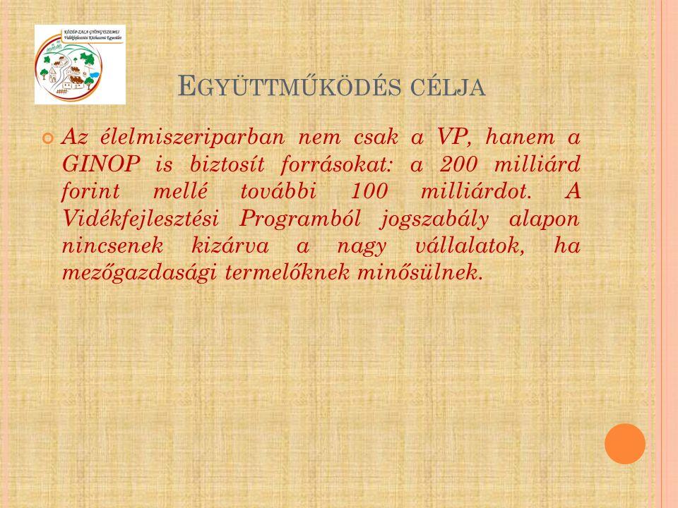 E GYÜTTMŰKÖDÉS CÉLJA Az élelmiszeriparban nem csak a VP, hanem a GINOP is biztosít forrásokat: a 200 milliárd forint mellé további 100 milliárdot.