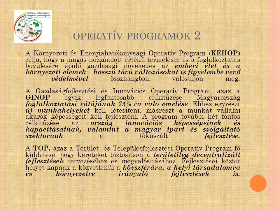 OPERATÍV PROGRAMOK 2 A Környezeti és Energiahatékonysági Operatív Program ( KEHOP) célja, hogy a magas hozzáadott értékű termelésre és a foglalkoztatá