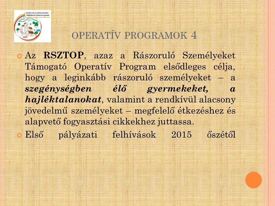 OPERATÍV PROGRAMOK 4 Az RSZTOP, azaz a Rászoruló Személyeket Támogató Operatív Program elsődleges célja, hogy a leginkább rászoruló személyeket – a sz