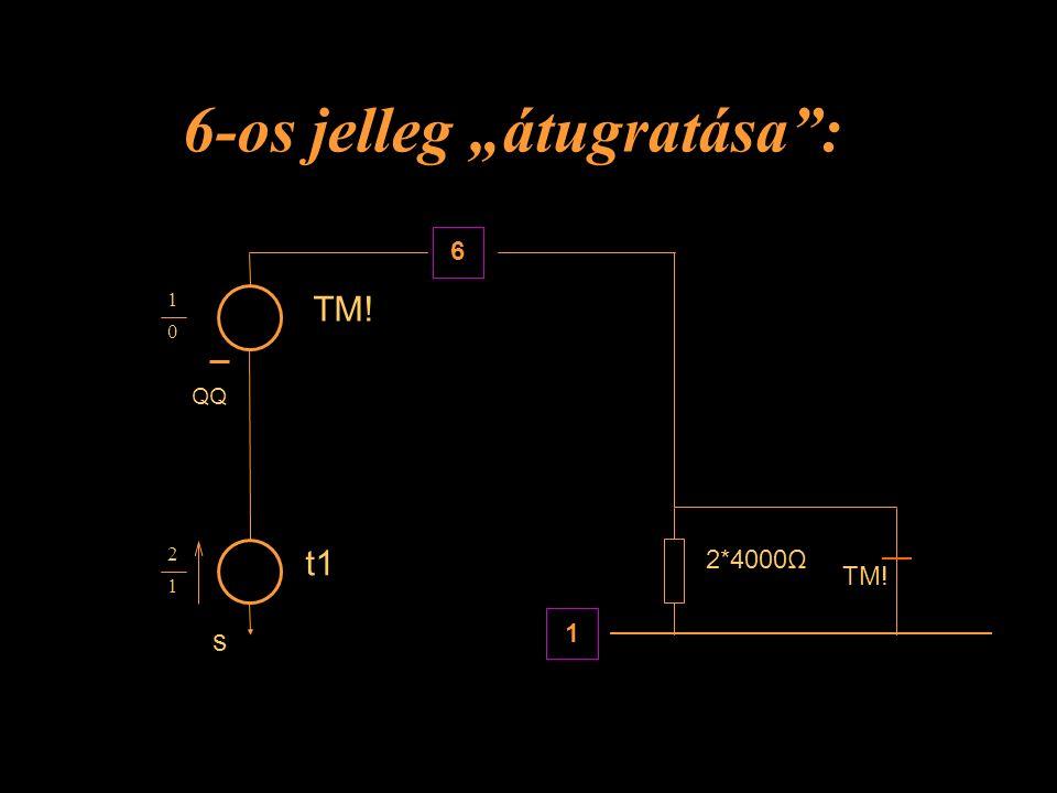 """6-os jelleg """"átugratása"""": s QQ 1 2 t1 2*4000Ω TM! 0 1 6 1 Rétlaki Győző: Kényszer menetirány váltás"""