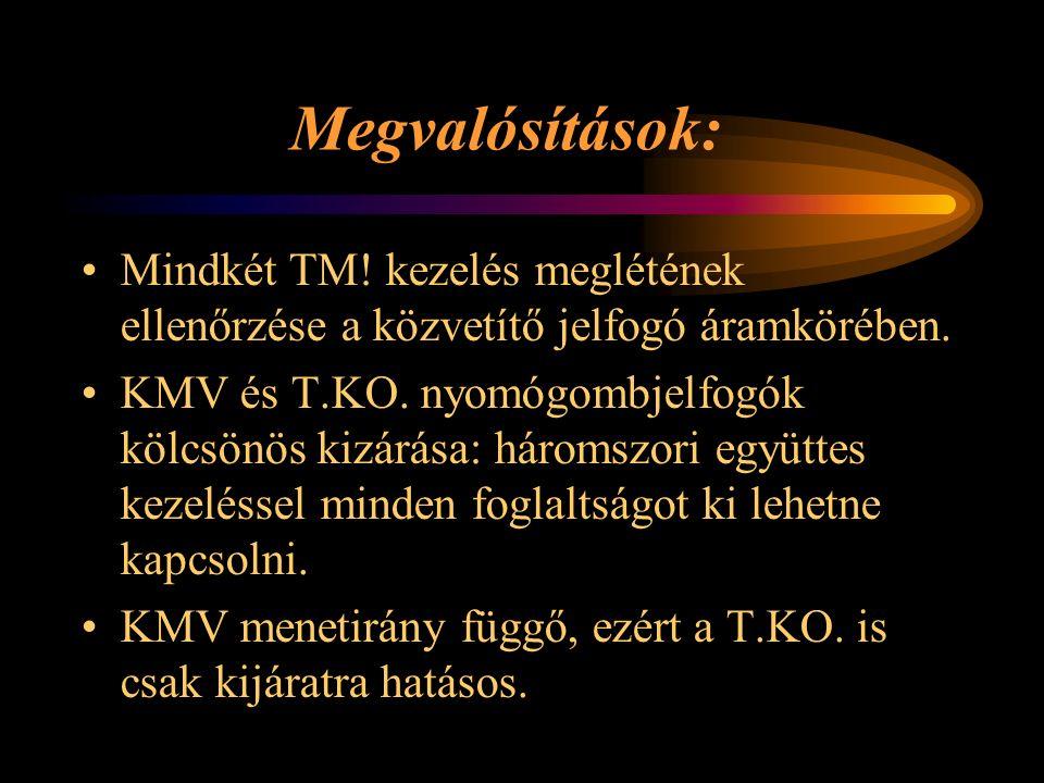 Megvalósítások: Mindkét TM! kezelés meglétének ellenőrzése a közvetítő jelfogó áramkörében. KMV és T.KO. nyomógombjelfogók kölcsönös kizárása: háromsz