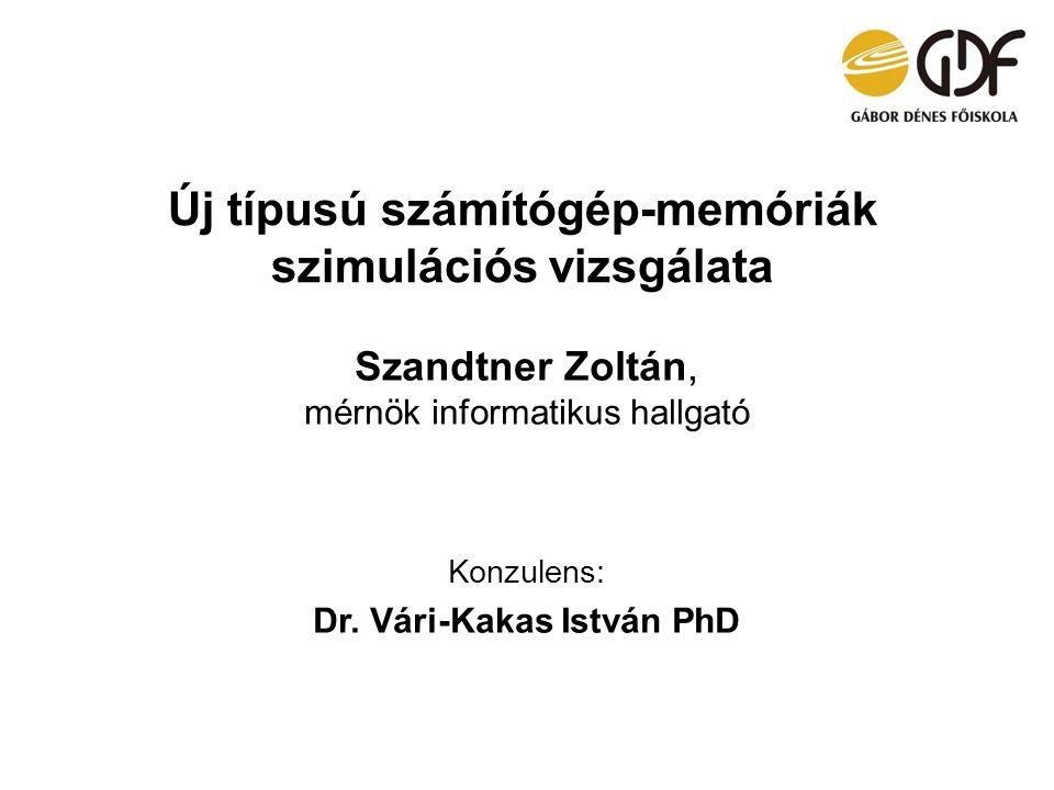 Új típusú számítógép-memóriák szimulációs vizsgálata Szandtner Zoltán, mérnök informatikus hallgató Konzulens: Dr. Vári-Kakas István PhD