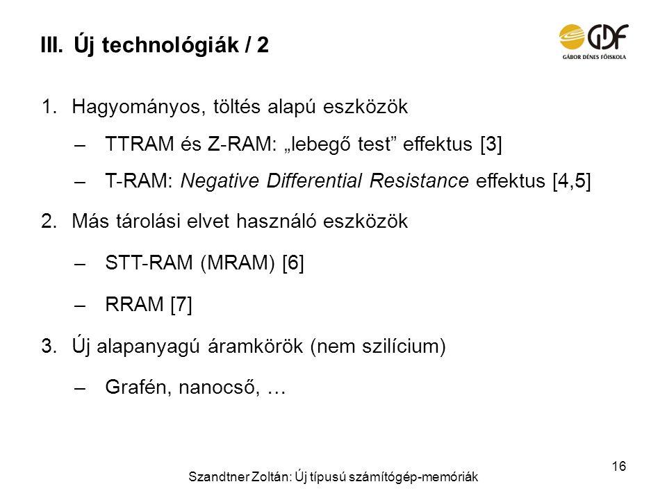 """III.Új technológiák / 2 1.Hagyományos, töltés alapú eszközök –TTRAM és Z-RAM: """"lebegő test"""" effektus [3] –T-RAM: Negative Differential Resistance effe"""