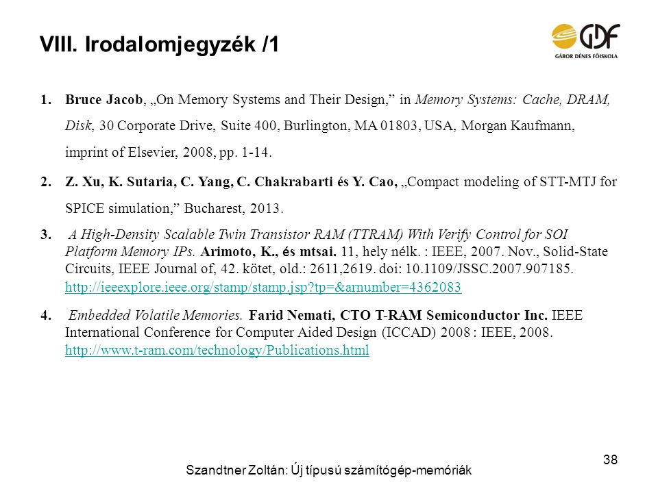 "VIII. Irodalomjegyzék /1 1.Bruce Jacob, ""On Memory Systems and Their Design,"" in Memory Systems: Cache, DRAM, Disk, 30 Corporate Drive, Suite 400, Bur"