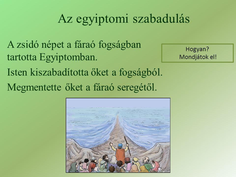Az egyiptomi szabadulás A zsidó népet a fáraó fogságban tartotta Egyiptomban.