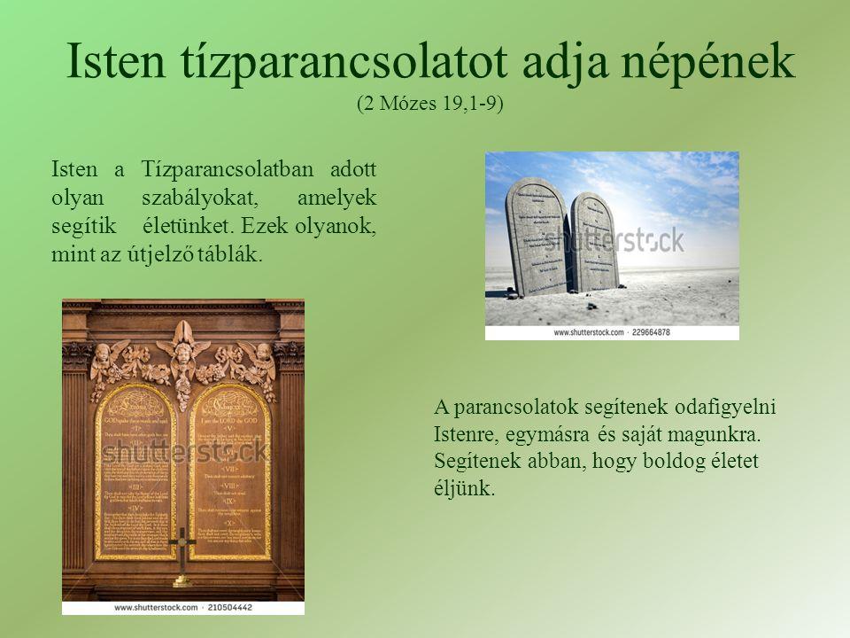 Isten tízparancsolatot adja népének (2 Mózes 19,1-9) Isten a Tízparancsolatban adott olyan szabályokat, amelyek segítik életünket.