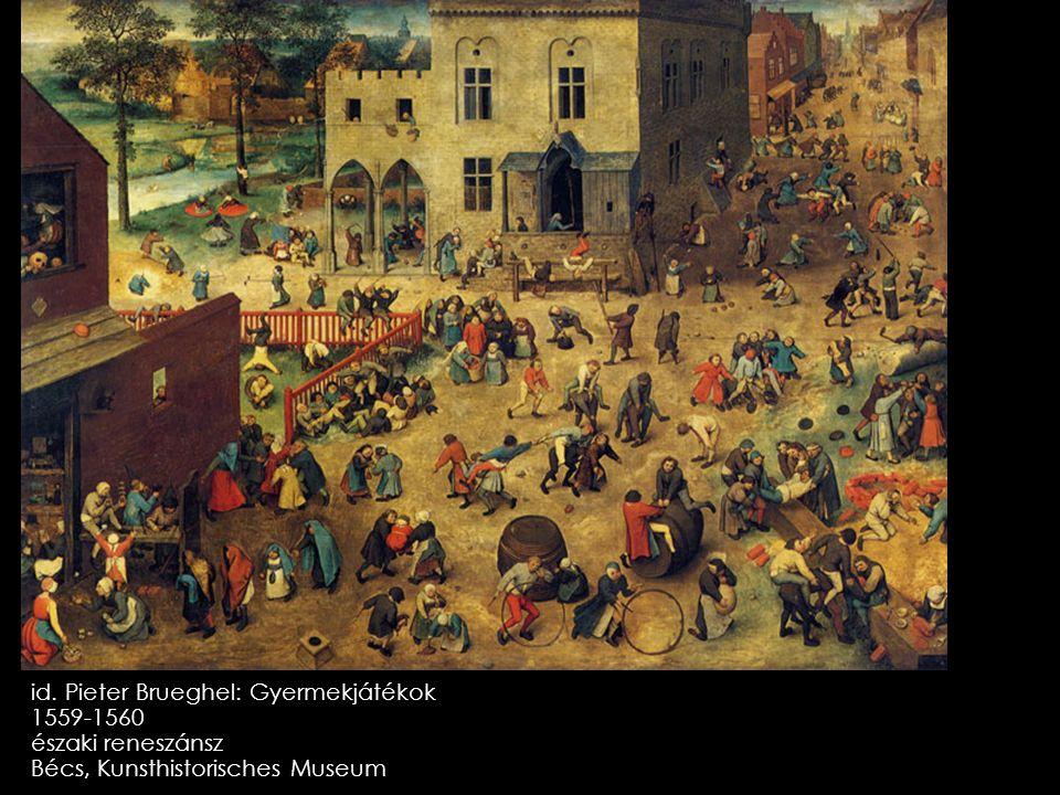 id. Pieter Brueghel: Gyermekjátékok 1559-1560 északi reneszánsz Bécs, Kunsthistorisches Museum
