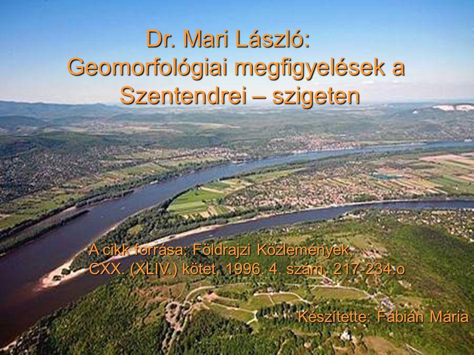 Dr. Mari László: Geomorfológiai megfigyelések a Szentendrei – szigeten Dr.