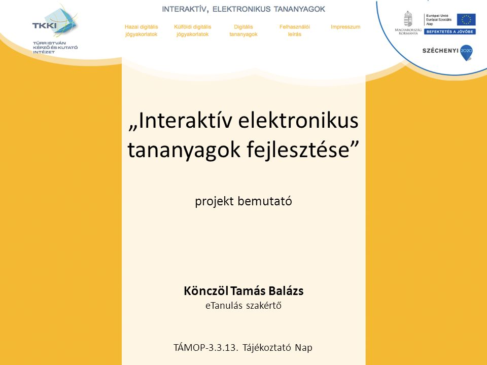 "cím szöveg – Second level Third level – Fourth level » Fifth level TÁMOP-3.3.13. Tájékoztató Nap ""Interaktív elektronikus tananyagok fejlesztése"" proj"