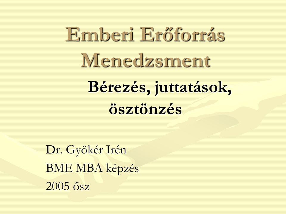 Emberi Erőforrás Menedzsment Bérezés, juttatások, ösztönzés Dr. Gyökér Irén BME MBA képzés 2005 ősz