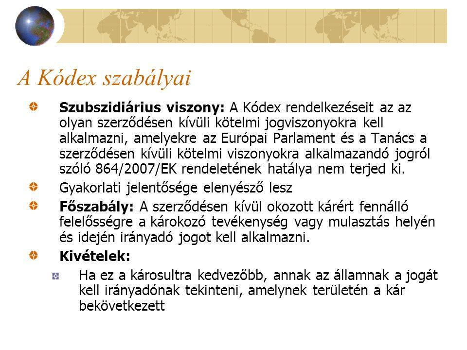A Kódex szabályai Szubszidiárius viszony: A Kódex rendelkezéseit az az olyan szerződésen kívüli kötelmi jogviszonyokra kell alkalmazni, amelyekre az E