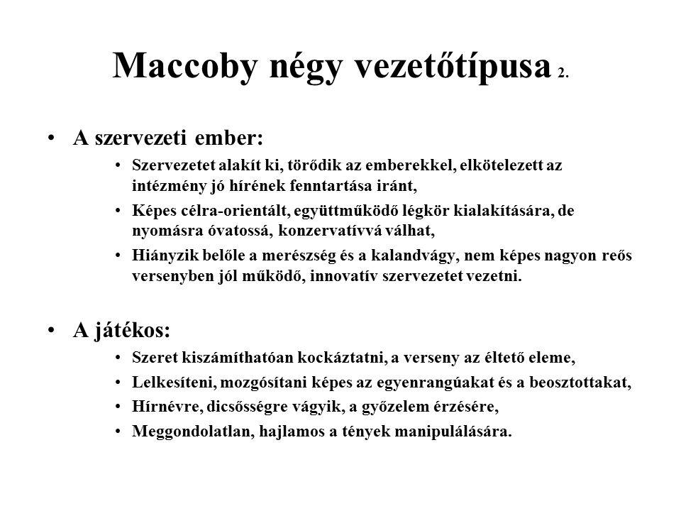 Maccoby négy vezetőtípusa 2. A szervezeti ember: Szervezetet alakít ki, törődik az emberekkel, elkötelezett az intézmény jó hírének fenntartása iránt,