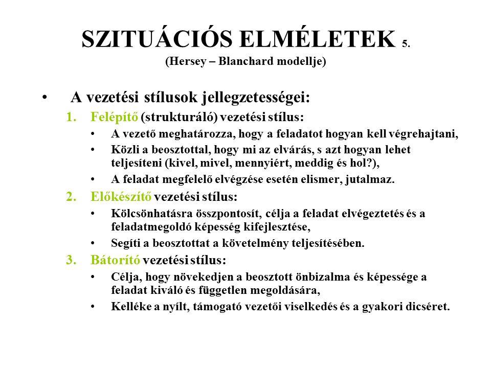 SZITUÁCIÓS ELMÉLETEK 5. (Hersey – Blanchard modellje) A vezetési stílusok jellegzetességei: 1.Felépítő (strukturáló) vezetési stílus: A vezető meghatá