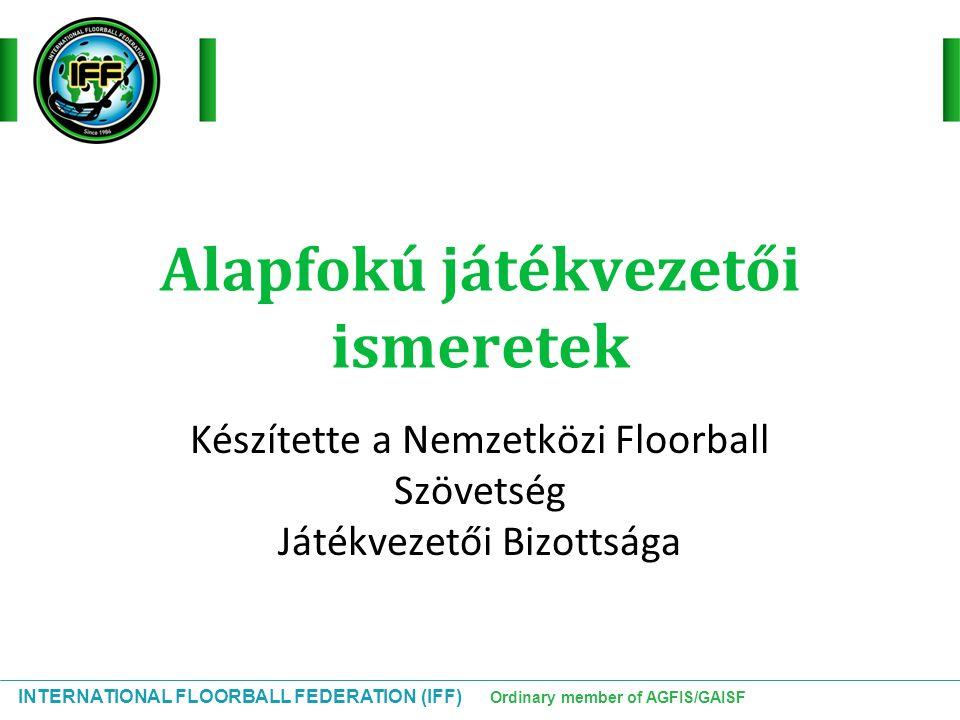 INTERNATIONAL FLOORBALL FEDERATION (IFF) Ordinary member of AGFIS/GAISF Büntetőütés A büntetőütés végrehajtása  A játékos a középpontról kezdi  A kapus a gólvonalon áll a kezdésnél  A többi játékos a csereterületen tartózkodik (vagy a büntetőpadon)  A játékosnak a labdával előre fele kell haladnia  A labdának egész idő alatt mozognia kell  Miután a kapus hozzáért a labdához a játékos nem érhet hozzá többet Mikor kell büntetőütést adni.