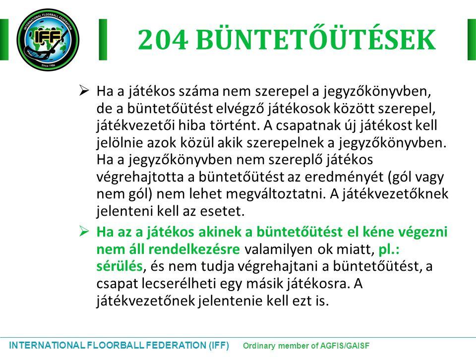 INTERNATIONAL FLOORBALL FEDERATION (IFF) Ordinary member of AGFIS/GAISF 204 BÜNTETŐÜTÉSEK  Ha a játékos száma nem szerepel a jegyzőkönyvben, de a bün