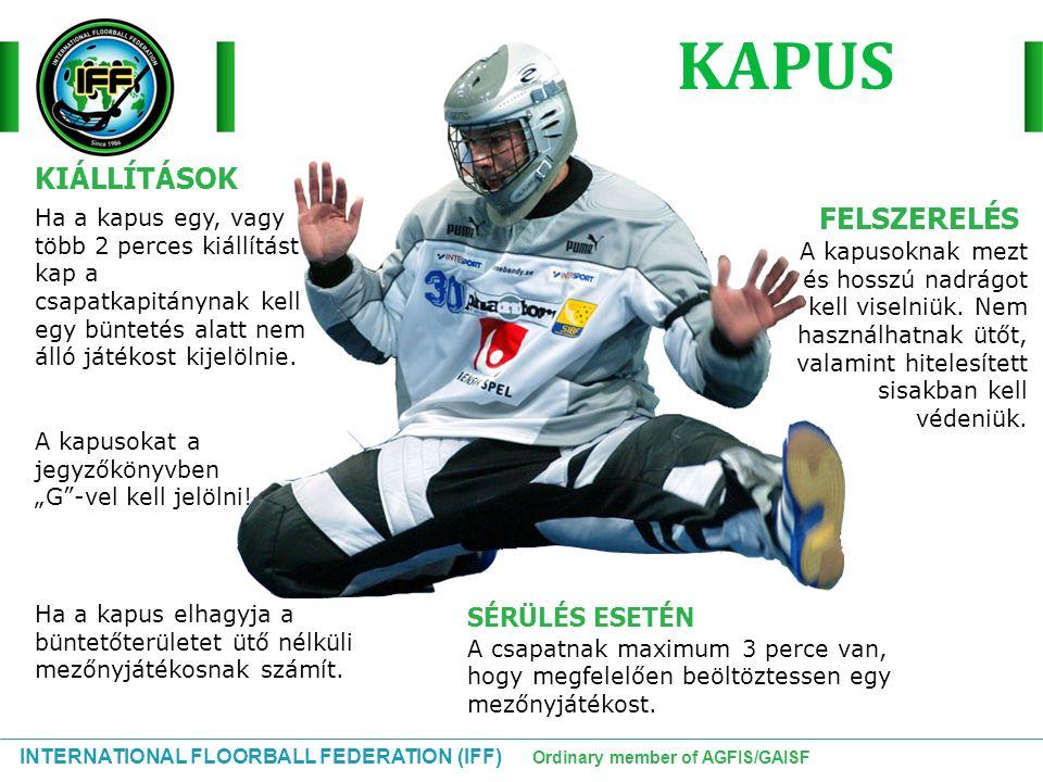 """INTERNATIONAL FLOORBALL FEDERATION (IFF) Ordinary member of AGFIS/GAISF A kapusokat a jegyzőkönyvben """"G""""-vel kell jelölni! Ha a kapus elhagyja a bünte"""