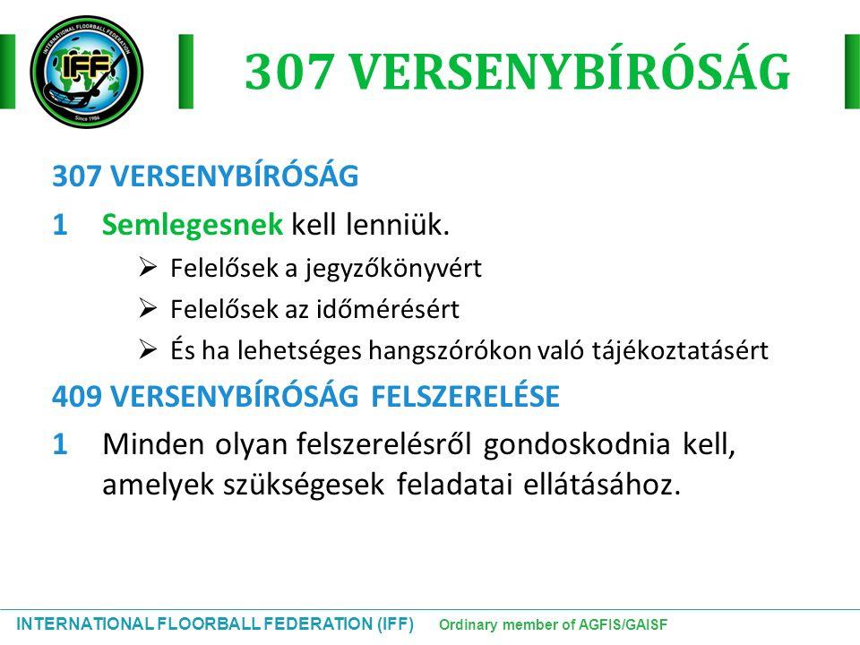 INTERNATIONAL FLOORBALL FEDERATION (IFF) Ordinary member of AGFIS/GAISF 307 VERSENYBÍRÓSÁG 1Semlegesnek kell lenniük.  Felelősek a jegyzőkönyvért  F