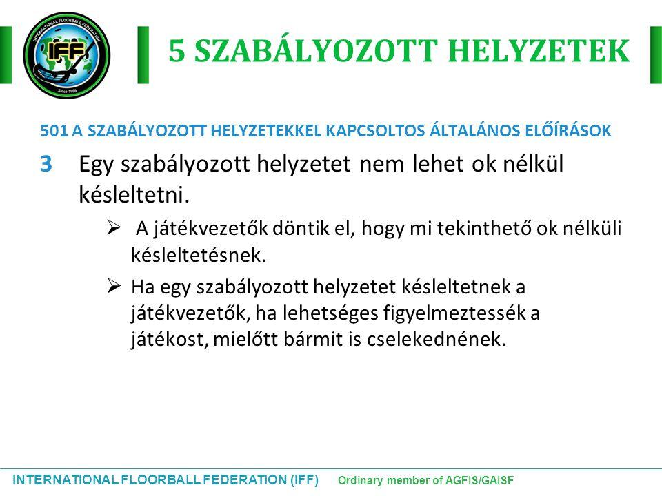 INTERNATIONAL FLOORBALL FEDERATION (IFF) Ordinary member of AGFIS/GAISF 5 SZABÁLYOZOTT HELYZETEK 501 A SZABÁLYOZOTT HELYZETEKKEL KAPCSOLTOS ÁLTALÁNOS