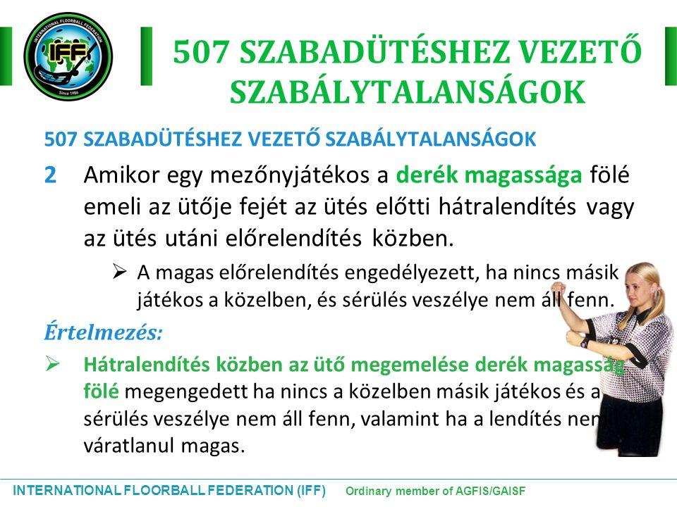 INTERNATIONAL FLOORBALL FEDERATION (IFF) Ordinary member of AGFIS/GAISF 507 SZABADÜTÉSHEZ VEZETŐ SZABÁLYTALANSÁGOK 2Amikor egy mezőnyjátékos a derék m