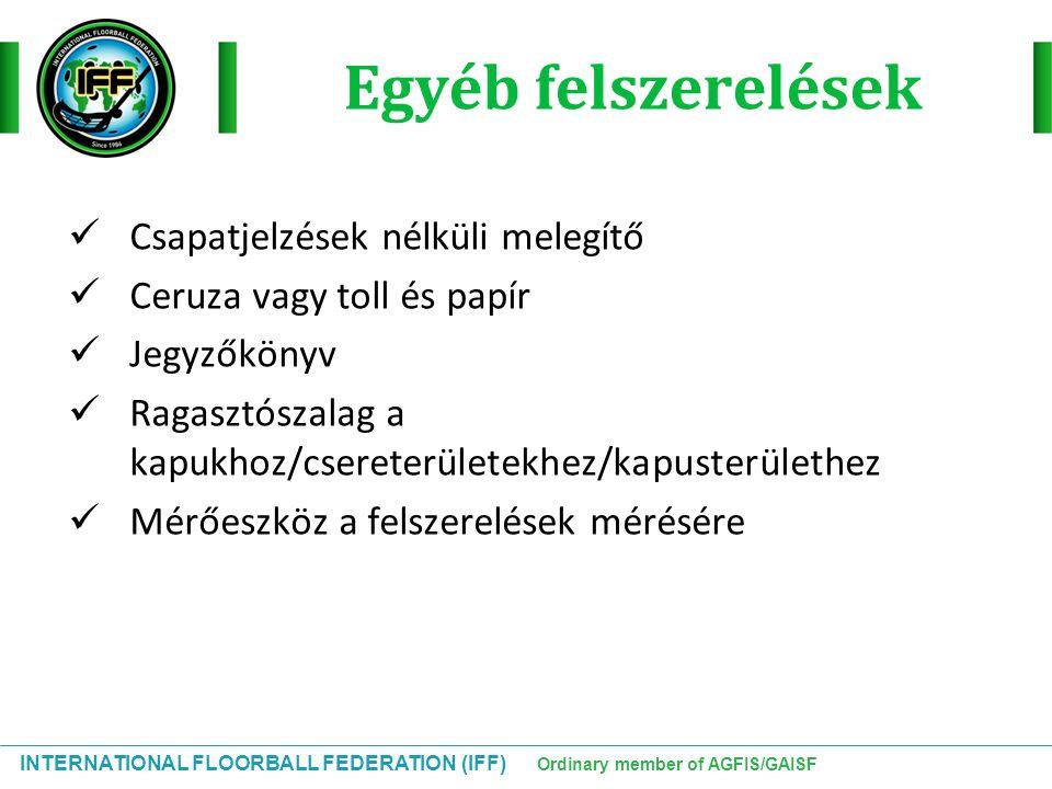INTERNATIONAL FLOORBALL FEDERATION (IFF) Ordinary member of AGFIS/GAISF Egyéb felszerelések Csapatjelzések nélküli melegítő Ceruza vagy toll és papír