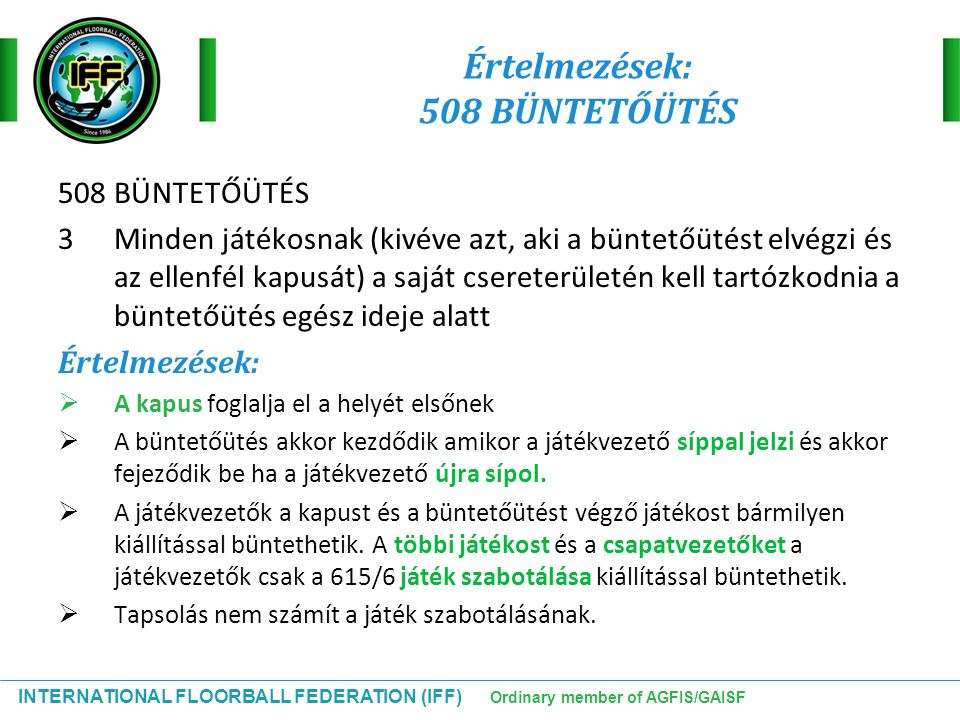 INTERNATIONAL FLOORBALL FEDERATION (IFF) Ordinary member of AGFIS/GAISF Értelmezések: 508 BÜNTETŐÜTÉS 508 BÜNTETŐÜTÉS 3Minden játékosnak (kivéve azt,