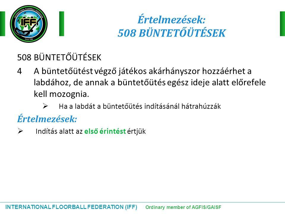 INTERNATIONAL FLOORBALL FEDERATION (IFF) Ordinary member of AGFIS/GAISF Értelmezések: 508 BÜNTETŐÜTÉSEK 508 BÜNTETŐÜTÉSEK 4A büntetőütést végző játéko