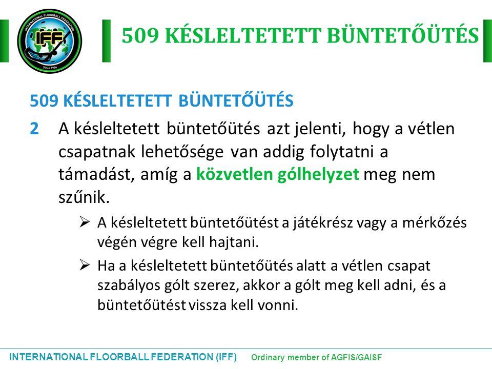INTERNATIONAL FLOORBALL FEDERATION (IFF) Ordinary member of AGFIS/GAISF 509 KÉSLELTETETT BÜNTETŐÜTÉS 2A késleltetett büntetőütés azt jelenti, hogy a v