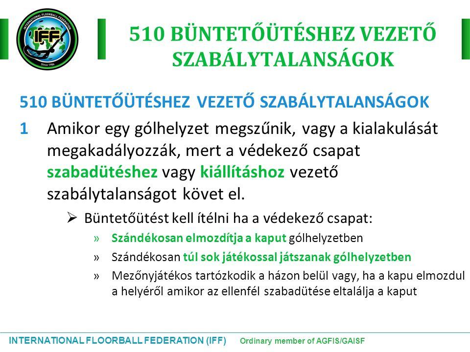INTERNATIONAL FLOORBALL FEDERATION (IFF) Ordinary member of AGFIS/GAISF 510 BÜNTETŐÜTÉSHEZ VEZETŐ SZABÁLYTALANSÁGOK 1Amikor egy gólhelyzet megszűnik,